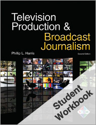Television Production & Broadcast Journalism, 2nd Edition, Workbook