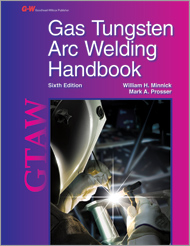 Gas Tungsten Arc Welding Handbook, 6th Edition