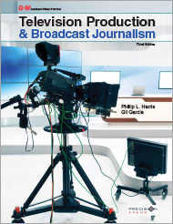 Television Production & Broadcast Journalism, 3rd Edition