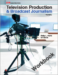 Television Production & Broadcast Journalism, 3rd Edition, Workbook