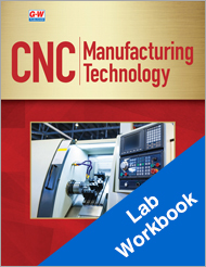 CNC Manufacturing Technology, 1st Edition, Lab Workbook