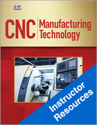 CNC Manufacturing Technology, 1st Edition, Online Instructor Resources